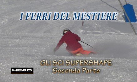 I Ferri del Mestiere – Head – Gli sci Supershape pt.2