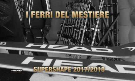 I Ferri del Mestiere – Head Supershape 2017/18